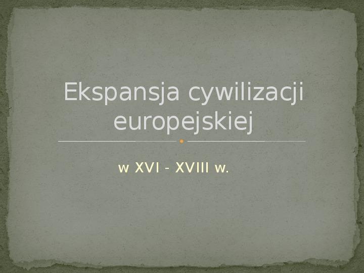 Ekspansja cywilizacji europejskiej - Slajd 1