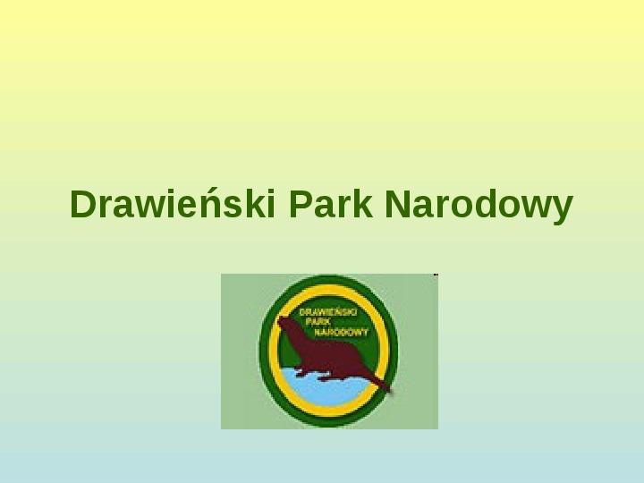 Drawieński Park Narodowy - Slajd 1