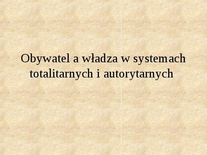 Obywatel a władza w systemach totalitarnych i autorytarnych - Slajd 0
