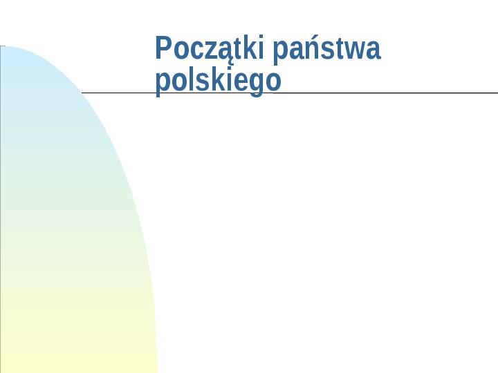 Początki państwa polskiego - Slajd 1