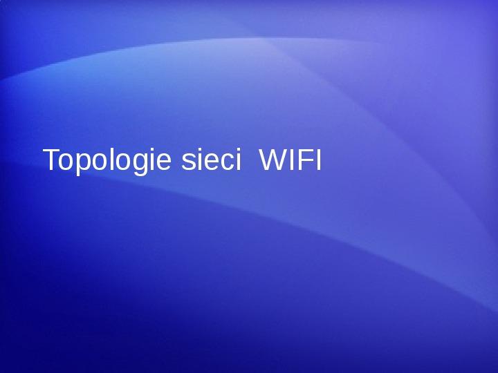 Sieci bezprzewodowe - WiFi - Slajd 9