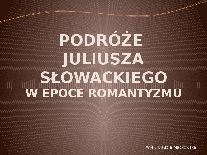 Podróże romantyczne Juliusza Słowackiego - Slajd 1