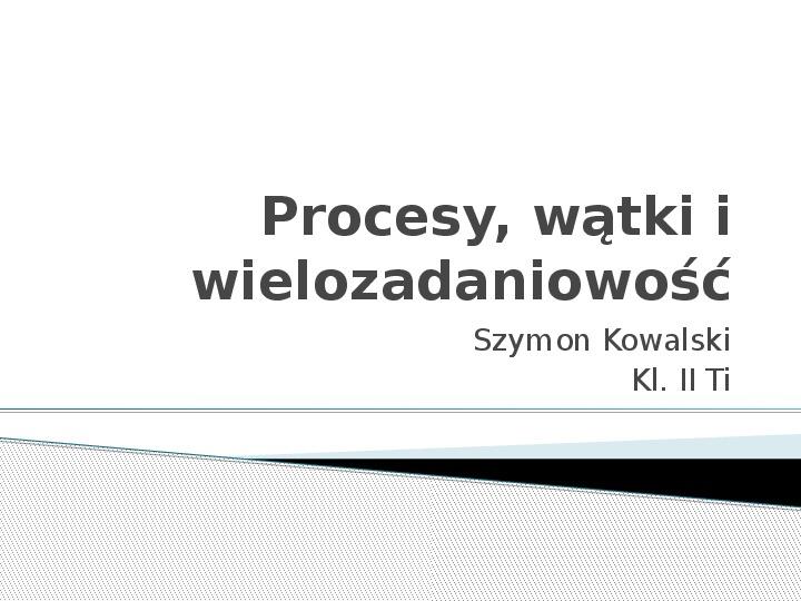 Procesy, wątki i wielozadaniowość - Slajd 1