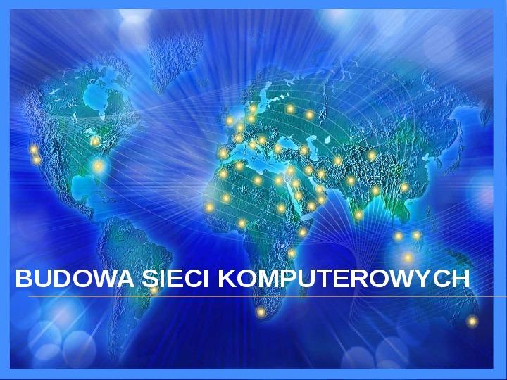 Budowa sieci komputerowych - Slajd 1
