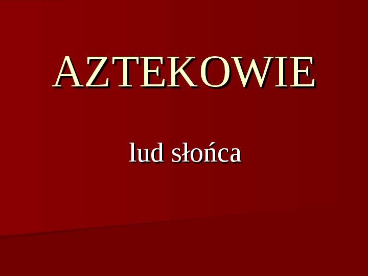 Aztekowie - Slajd 1