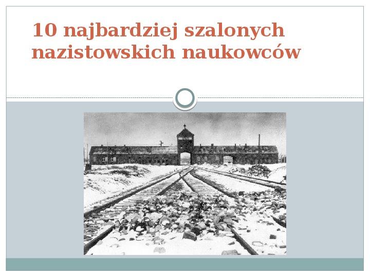 10 najbardziej szalonych nazistowskich naukowców - Slajd 1