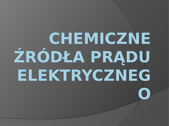 Chemiczne źródła prądu elektrycznego - Slajd 1