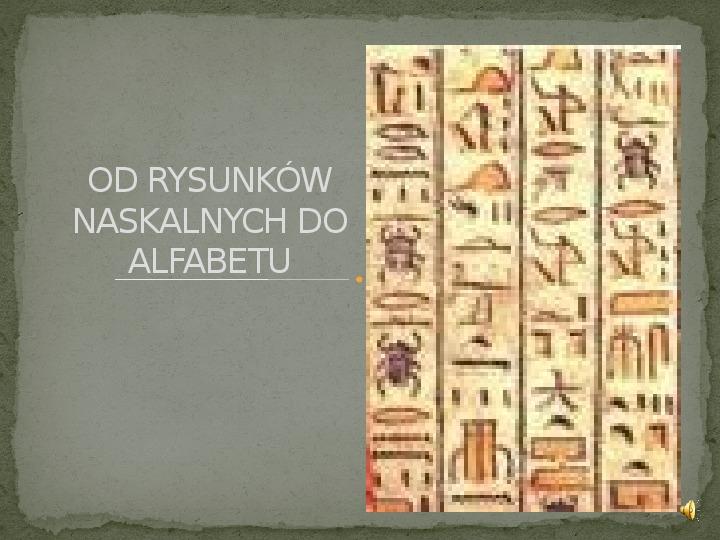 Od rysunków naskalnych do alfabetu - Slajd 0