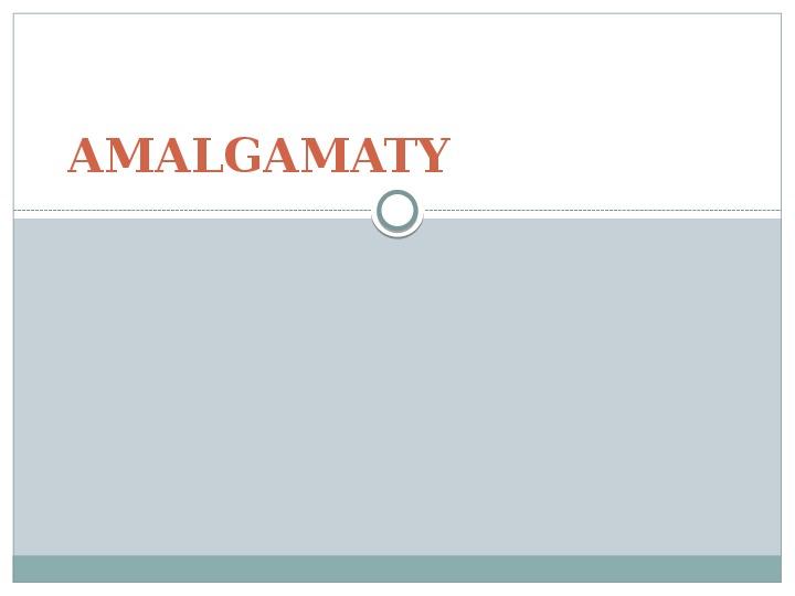 Amalgamaty - Slajd 1