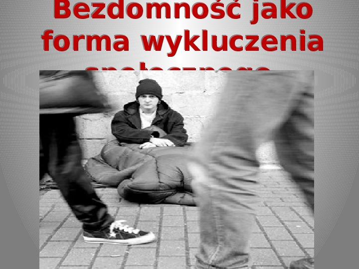 Bezdomność jako forma wykluczenia społecznego - Slajd 1