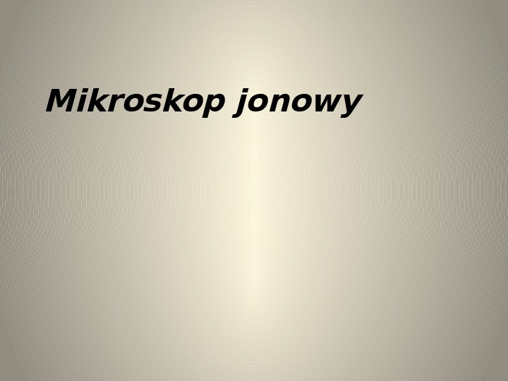 Mikroskop jonowy - Slajd 1