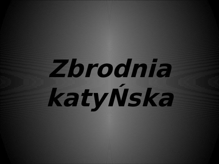 Zbrodnia katyńska - Slajd 1