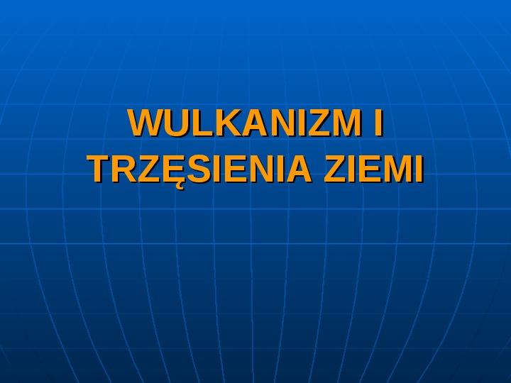 Wulkanizm i trzęsienia ziemi - Slajd 1