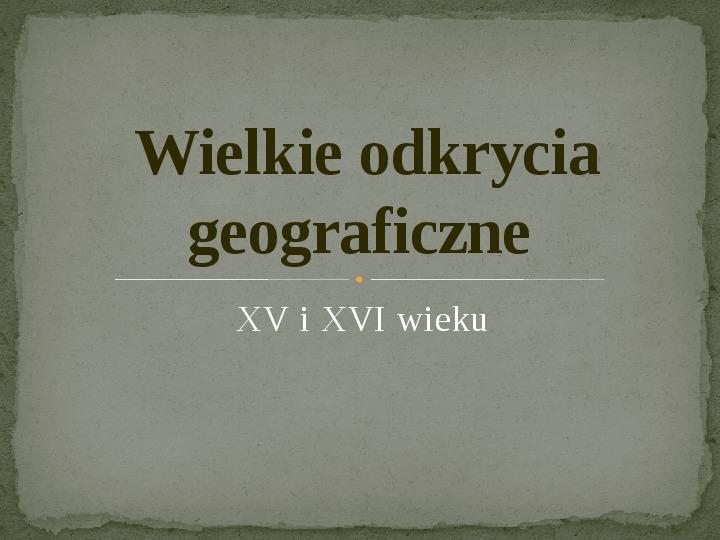 Wielkie odkrycia geograficzne na przełomie XV i XVI wieku - Slajd 1