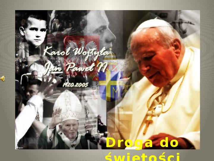 Karol Wojtyła - Droga do świętośći - Slajd 1