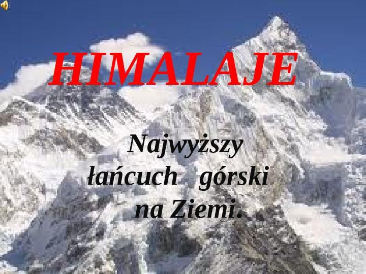 Himalaje - najwyższy łańcuch górski na Ziemi - Slajd 1