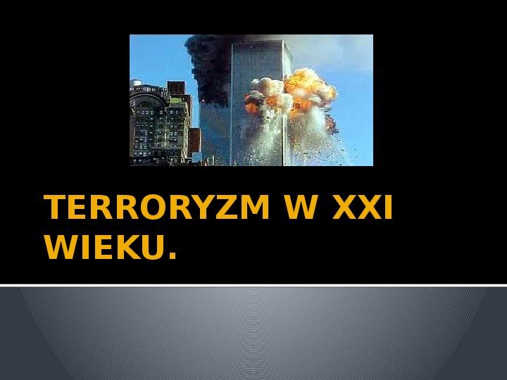 Terroryzm w XXI wieku. - Slajd 1