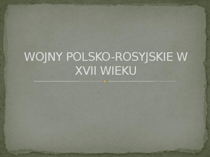Wojny polsko-rosyjskie w XVII w. - Slajd 0