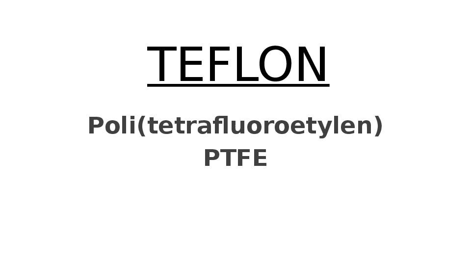 Teflon - Slajd 1