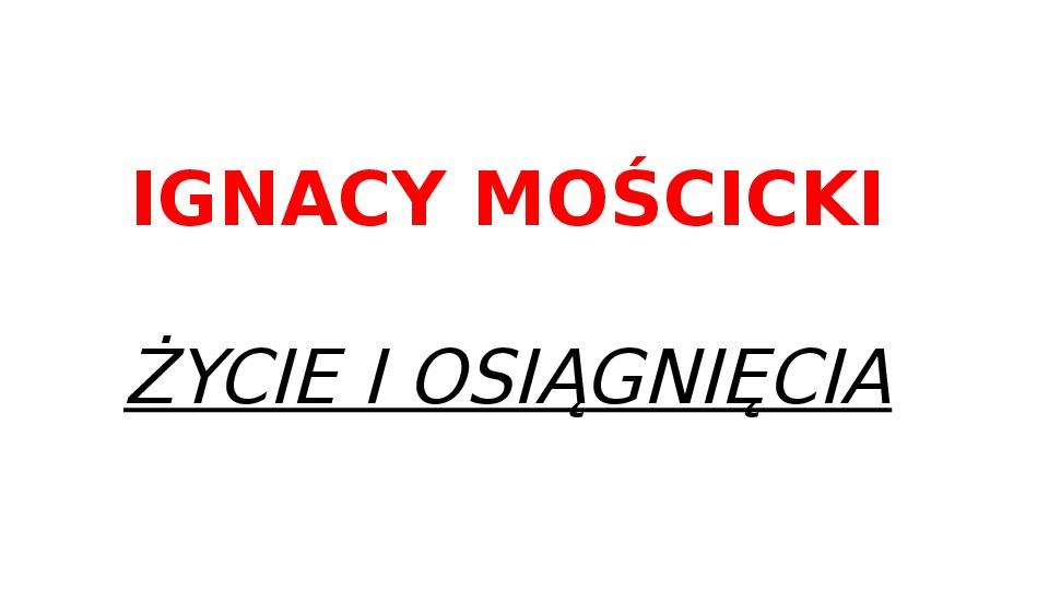 Ignacy Mościcki - Slajd 1