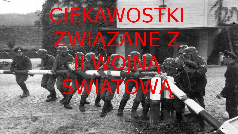 Ciekawostki o II wojnie światowej - Slajd 1