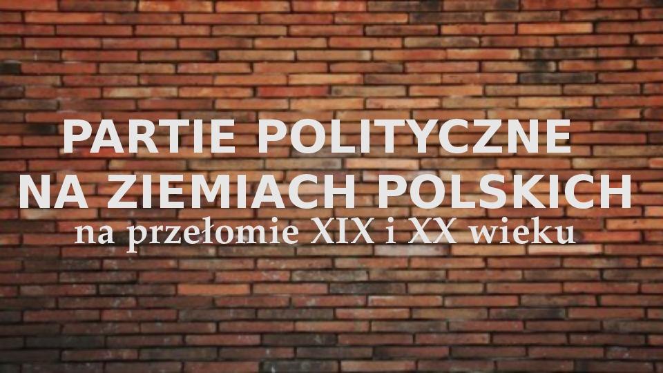 Partie polityczne na ziemiach polskich - Slajd 1