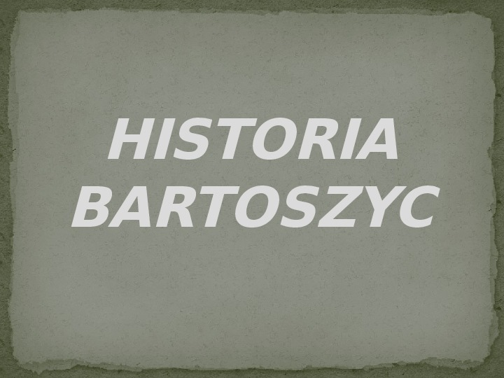 Historia Bartoszyce - Slajd 1