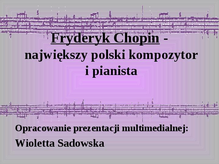 Fryderyk Chopin - największy polski kompozytor i pianista - Slajd 1