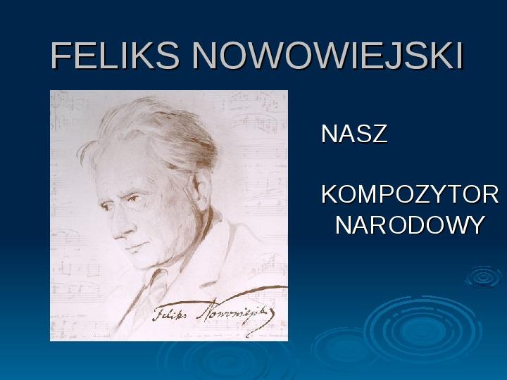 Feliks Nowowiejski - Slajd 1